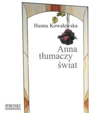 okładka Anna tłumaczy świat, Książka | Kowalewska Hanna