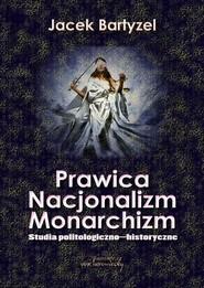 okładka Prawica. Nacjonalizm. Monarchizm. Studia politologiczno-historyczne. Książka   papier   Bartyzel Jacek