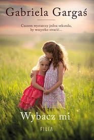 okładka Wybacz mi, Książka | Gargaś Gabriela