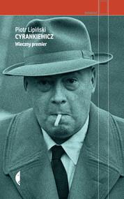 okładka Cyrankiewicz. Wieczny premier, Książka | Lipiński Piotr