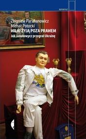 okładka Wilki żyją poza prawem. Jak Janukowycz przegrał Ukrainę. Książka | papier | Zbigniew Parafianowicz, Michał Potocki
