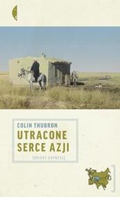 okładka Utracone serce Azji, Książka | Thubron Colin