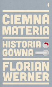 okładka Ciemna materia. Historia gówna, Książka | Florian Werner