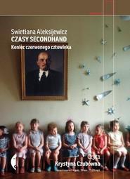 okładka Czasy secondhand. Koniec czerwonego człowieka, Książka | Aleksijewicz Swietłana