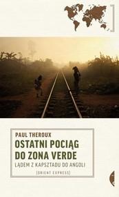 okładka Ostatni pociąg do zona verde. Lądem z Kapsztadu do Angoli, Książka | Theroux Paul