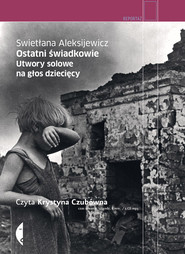 okładka Ostatni świadkowie. Utwory solowe na głos dziecięcy. Audiobook, Książka | Aleksijewicz Swietłana