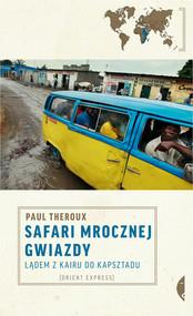 okładka Safari mrocznej gwiazdy. Lądem z Kairu do Kapsztadu, Książka | Paul Theroux