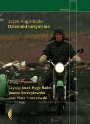 okładka Dzienniki kołymskie (audiobook), Książka | Jacek Hugo-Bader