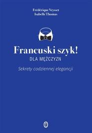 okładka Francuski szyk dla mężczyzn! Sekrety codziennej elegancji, Książka   Isabelle Thomas, Frederique Veysset