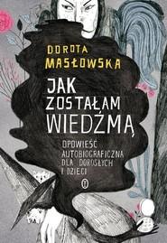 okładka Jak zostałam wiedźmą, Książka   Masłowska Dorota