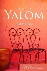 okładka Kat miłości. Opowieści psychoterapeutyczne, Książka | Irvin D. Yalom