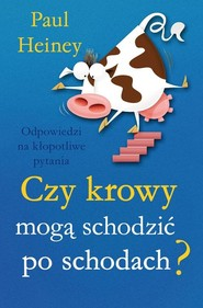 okładka Czy krowy mogą schodzić po schodach? Odpowiedzi na kłoptliwe pytania, Książka | Heiney Paul