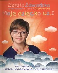 okładka Moje dziecko. Jak mądrze kochać i dobrze wychowywać swoje dziecko, Książka   A. Stanisławska Irena, Zawadzka Dorota
