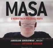 okładka Masa o kobietach polskiej mafii. Książka | papier | Jarosław Sokołowski, Artur Górski