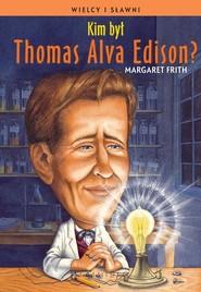 okładka Kim był Thomas Alva Edison?, Książka | Firth Margaret