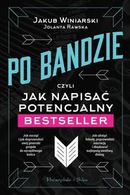 okładka Po bandzie, czyli jak napisać potencjalny bestseller, Książka | Jakub Winiarski, Jolanta Rawska
