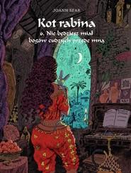 okładka Kot Rabina - Tom 6. Nie będziesz miał bogów cudzych przede mną, Książka | Sfar Joann