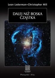 okładka Dalej niż boska cząstka, Książka | Leon M Lederman, Christoper T. Hill
