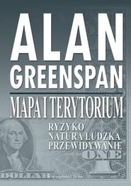 okładka Mapa i terytorium. Ryzyko, natura ludzka, przewidywanie, Książka   Greenspan Alan