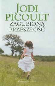 okładka Zagubiona przeszłość, Książka   Picoult Jodi