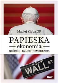 okładka Papieska ekonomia. Kościół – rynek – demokracja, Książka   Maciej Zięba OP