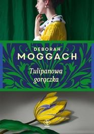 okładka Tulipanowa gorączka, Książka   Moggach Deborah