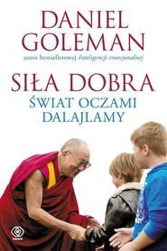 okładka Siła dobra. Świat oczami Dalajlamy, Książka   Goleman Daniel