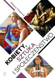 okładka Kobiety, sztuka i społeczeństwo, Książka | Chadwick Whitney