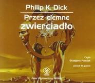 okładka Przez ciemne zwierciadło, Książka | Philip K. Dick