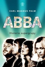 okładka ABBA. Historia supergrupy, Książka   Carl Magnus Palm