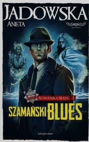 okładka Szamańska Seria 1. Szamański blues, Książka | Jadowska Aneta