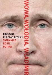 okładka Wowa, Wołodia, Władimir. Tajemnice Rosji Putina, Książka | Kurczab-Redlich Krystyna
