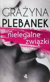 okładka Nielegalne związki, Książka | Grażyna Plebanek