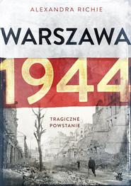 okładka Warszawa 1944. Tragiczne powstanie, Książka | Richie Alexandra