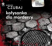 okładka Kołysanka dla mordercy audiobook, Książka | Mariusz Czubaj