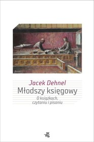 okładka Młodszy księgowy. O książkach, czytaniu i pisaniu. Książka | papier | Dehnel Jacek