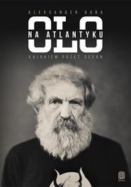 okładka Olo na Atlantyku. Kajakiem przez ocean, Książka | Doba Aleksander