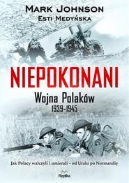 okładka Niepokonani. Wojna Polaków 1939-1945, Książka | Mark Johnson, Esti Medyńska