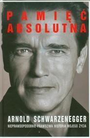 okładka Pamięć absolutna, Książka | Schwarzenegger Arnold