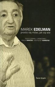okładka Prosto się mówi, jak się wie, Książka | Marek Edelman, Krzysztof Burnetko, Paula Sawicka