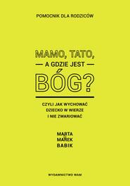 okładka Mamo, Tato, a gdzie jest Bóg?, Książka | Marta Babik, Marek Babik