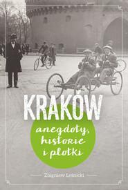 okładka Kraków. Historie, anegdoty i plotki, Książka | Leśnicki Zbigniew