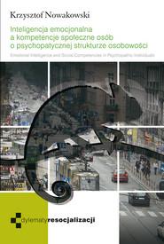 okładka Inteligencja emocjonalna a kompetencje społeczne osób o psychopatycznej strukturze osobowości., Książka | Nowakowski Krzysztof