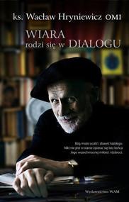 okładka Wiara rodzi się w dialogu, Książka   Wacław Hryniewicz