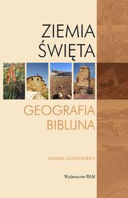 okładka Ziemia Święta. Geografia biblijna, Książka   Szczepanowicz Barbara