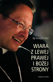okładka Wiara z lewej prawej i bożej strony, Książka | Ryś Grzegorz