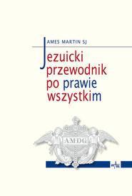 okładka Jezuicki przewodnik po prawie wszystkim, Książka | Martin James