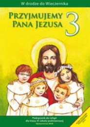 okładka Przyjmujemy Pana Jezusa 3 Religia Podręcznik szkoła podstawowa, Książka   Kubik Władysław
