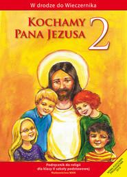 okładka Kochamy Pana Jezusa 2. Podręcznik. Szkoła podstawowa, Książka   Praca Zbiorowa