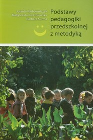 okładka Podstawy pedagogiki przedszkolnej z metodyką, Książka   Jolanta Karbowniczek, Małgorzata Kwaśniewska, praca zbiorowa